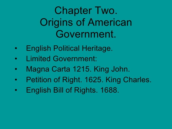 Chapter Two. Origins of American Government. <ul><li>English Political Heritage. </li></ul><ul><li>Limited Government: </l...