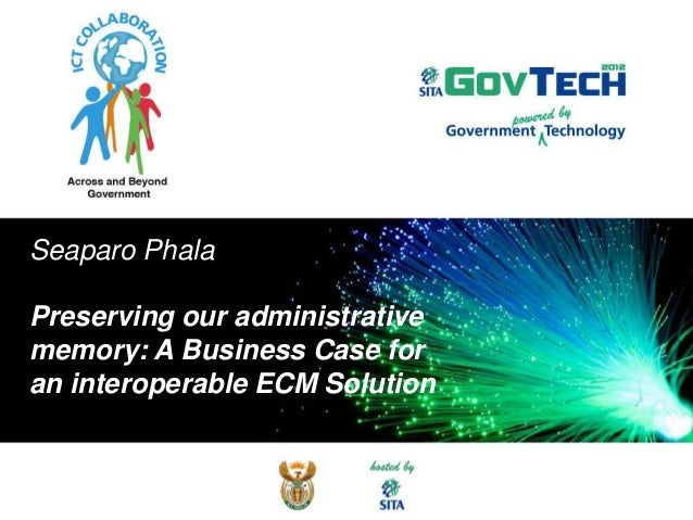 Seaparo Phala Preserving our administrative memory: A Business Case for an interoperable ECM Solution