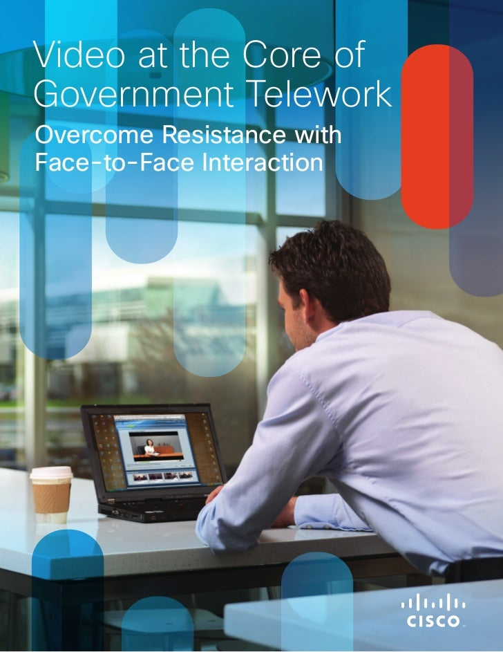 Video at the Core ofGovernment TeleworkOvercome Resistance withFace-to-Face Interaction