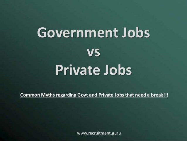 www.recruitment.guru Government Jobs vs Private Jobs Common Myths regarding Govt and Private Jobs that need a break!!!