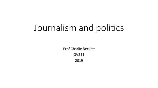 Journalism and politics Prof Charlie Beckett GV311 2019