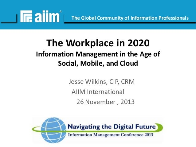 #AIIM  The Global Community of Information Professionals  The Workplace in 2020 Information Management in the Age of Socia...