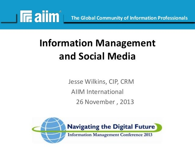 #AIIM  The Global Community of Information Professionals  Information Management and Social Media Jesse Wilkins, CIP, CRM ...