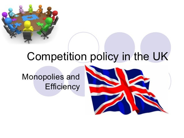 Competition policy in the UKMonopolies and     Efficiency