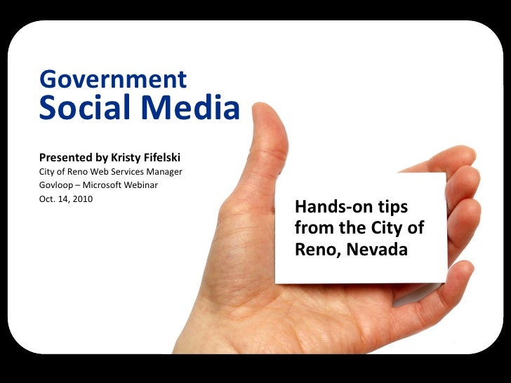 Government Social Media Presented by Kristy Fifelski City of Reno Web Services Manager Govloop – Microsoft Webinar Oct. 14...