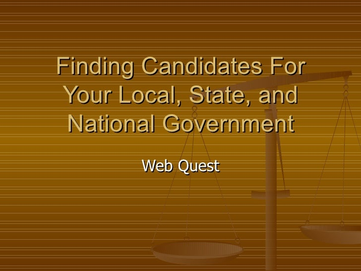 Finding Candidates For Your Local, State, and National Government Web Quest