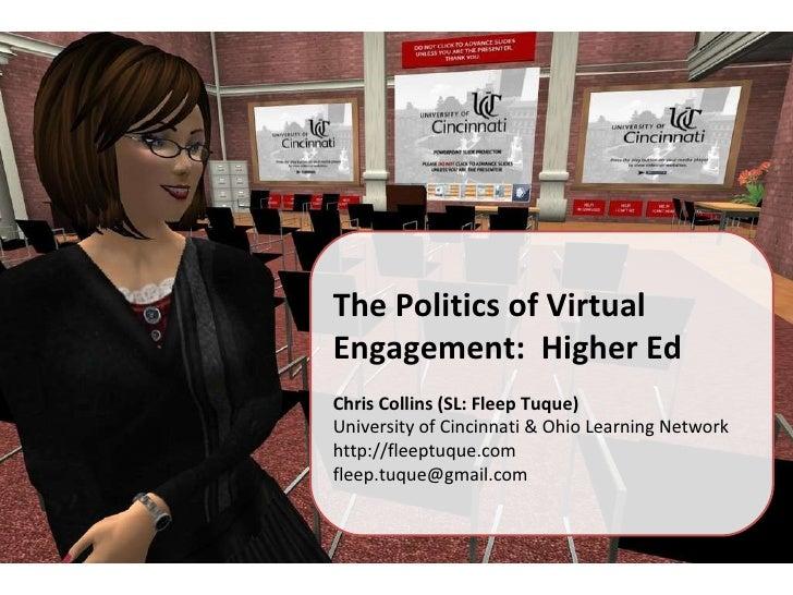 The Politics of Virtual Engagement:  Higher Ed Chris Collins (SL: Fleep Tuque) University of Cincinnati & Ohio Learning Ne...