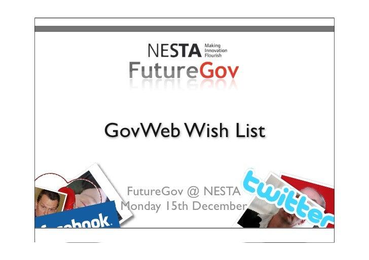 GovWeb Wish List    FutureGov @ NESTA  Monday 15th December