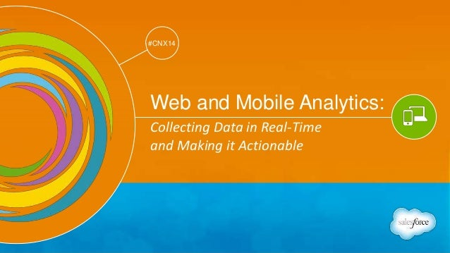 Track: Mobile & Web Marketing  #CNX14  #CNX14  Web and Mobile Analytics:  Collecting Data in Real-Time  and Making it Acti...