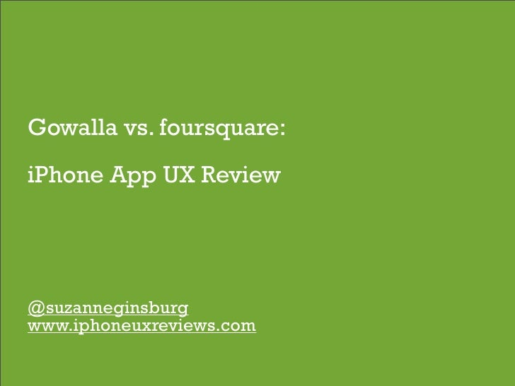 Gowalla vs. foursquare: iPhone App UX Review     @suzanneginsburg www.iphoneuxreviews.com                           1