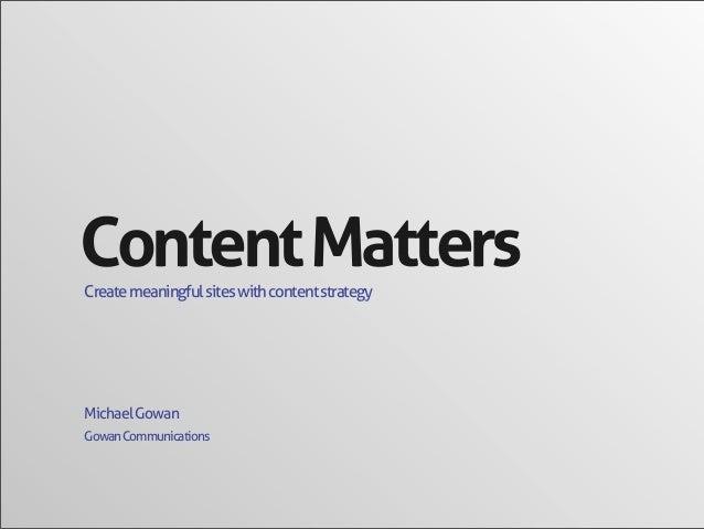 GowanCommunicationsMichaelGowanCreatemeaningfulsiteswithcontentstrategyContentMatters
