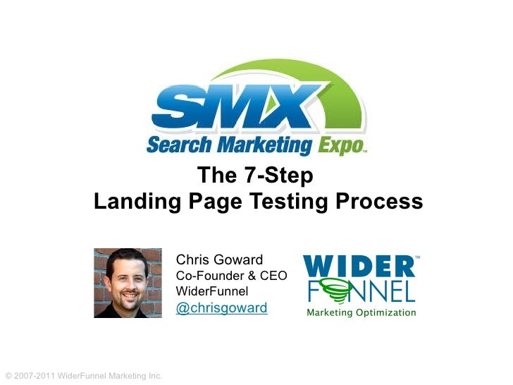 The 7-Step  Landing Page Testing Process Chris Goward Co-Founder & CEO WiderFunnel @chrisgoward