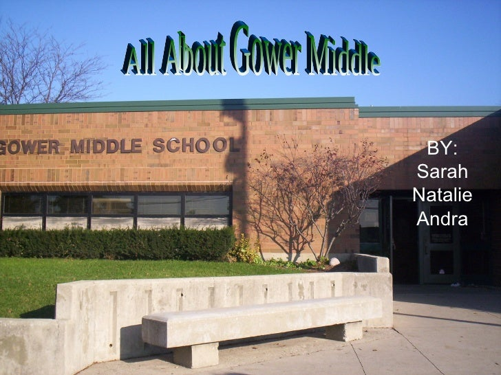 BY: Sarah Natalie Andra All About Gower Middle