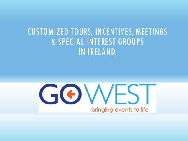 CUSTOMIZED TOURS, INCENTIVES, MEETINGS & SPECIAL INTEREST GROUPS IN IRELAND.
