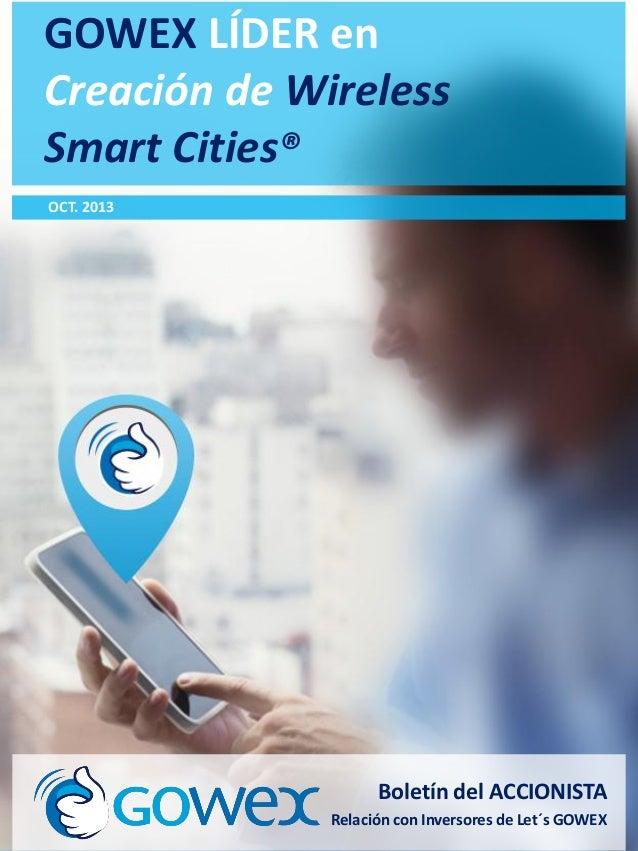 GOWEX LÍDER en Creación de Wireless Smart Cities®  Octubre 2013  OCT. 2013  Boletín del ACCIONISTA Relación con Inversores...