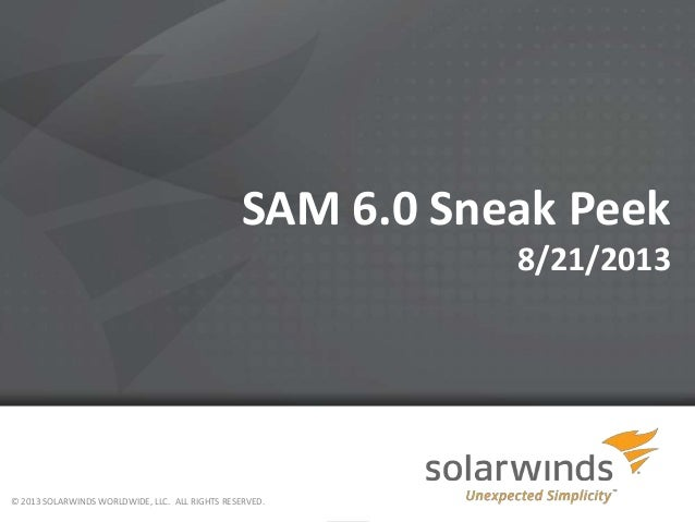 SAM 6.0 Sneak Peek 8/21/2013 © 2013 SOLARWINDS WORLDWIDE, LLC. ALL RIGHTS RESERVED.
