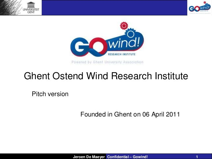 GOWind!GhentOstend Wind Research Institute<br />Pitchversion<br />Founded in Ghenton 06 April 2011<br />