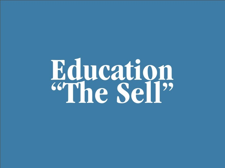 """Education """"The Sell"""""""