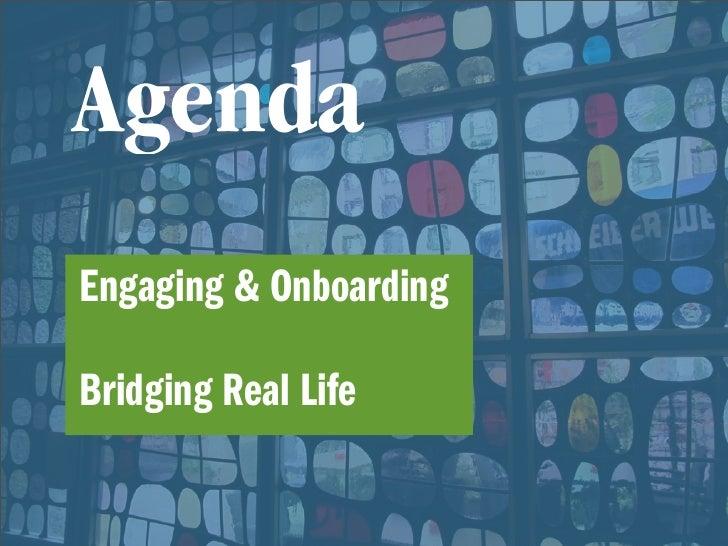 Agenda Engaging & Onboarding  Bridging Real Life