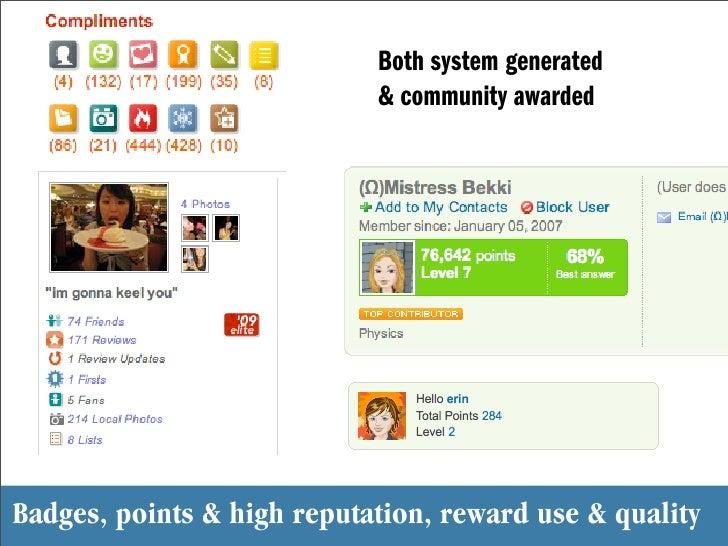 Both system generated                             & community awarded     Badges, points & high reputation, reward use & q...