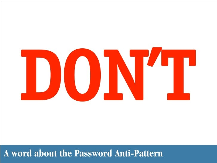 DON'T A word about the Password Anti-Pattern