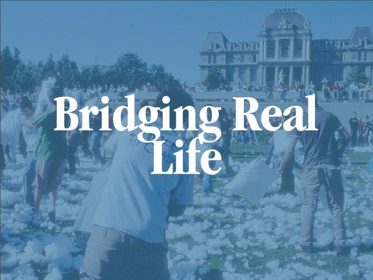 Bridging Real      Life
