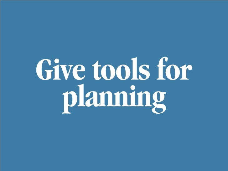Give tools for   planning