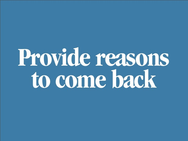 Provide reasons  to come back
