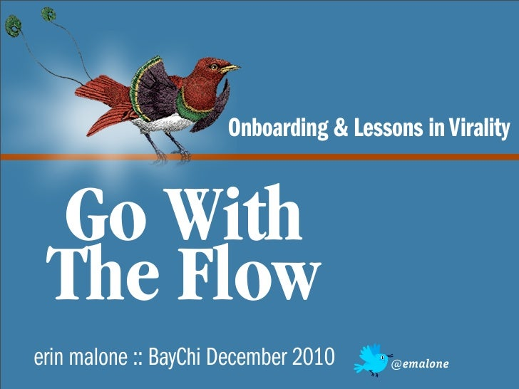 Onboarding & Lessons in Virality Go With The Flowerin malone :: BayChi December 2010     @emalone