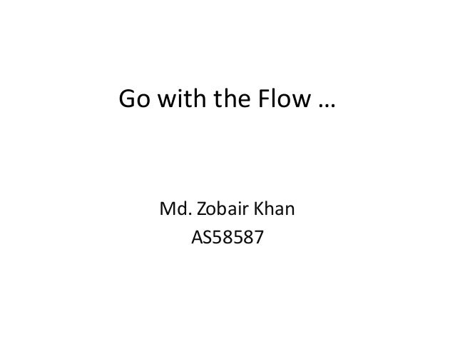Go with the Flow … Md. Zobair Khan AS58587