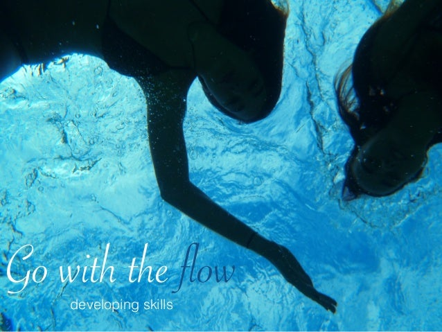 Go with the flowdeveloping skills