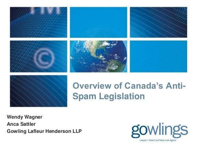 Overview of Canada's Anti- Spam Legislation Wendy Wagner Anca Sattler Gowling Lafleur Henderson LLP