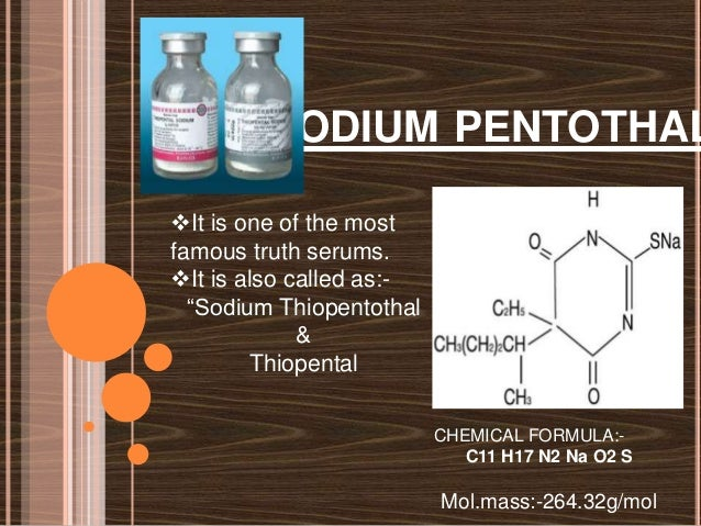 thiopental sodium truth serum essay Why does sodium pentathol induce truth-tellling thiopental ( aka sodium penthol) is still used in some places as a truth serum[8.