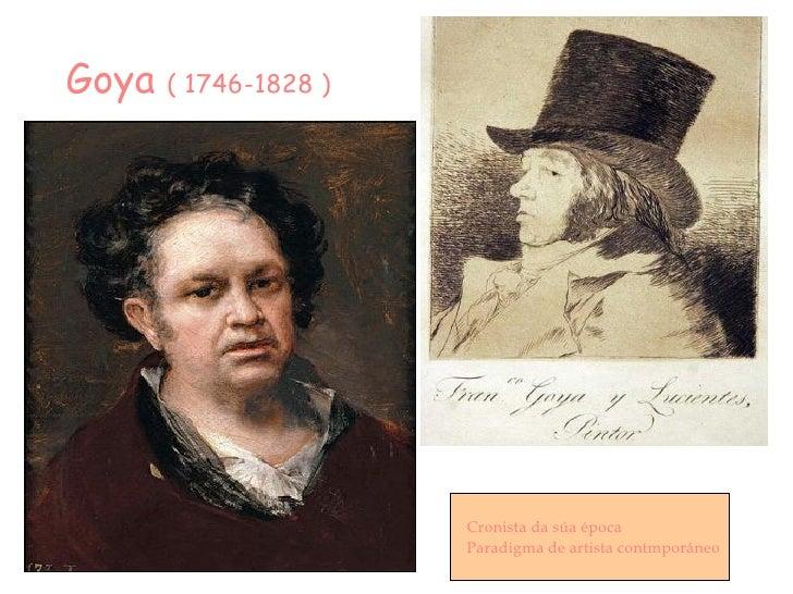 Goya  ( 1746-1828 ) Cronista da súa época Paradigma de artista contmporáneo