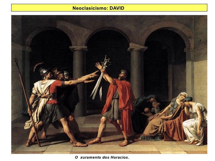 Neoclasicismo: DAVID O  xuramento dos Horacios.