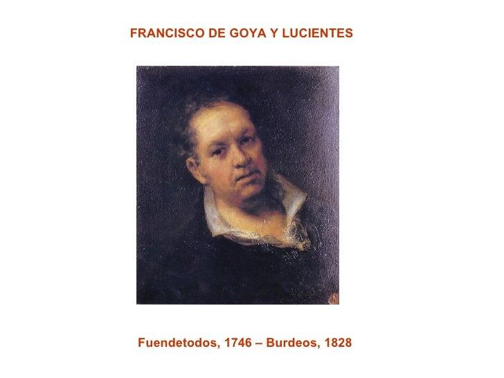 FRANCISCO DE GOYA Y LUCIENTES Fuendetodos, 1746 – Burdeos, 1828