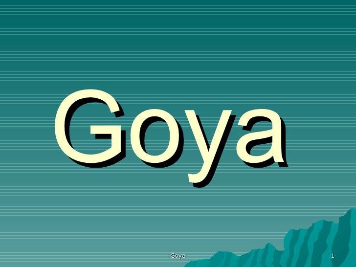 Goya Goya   1