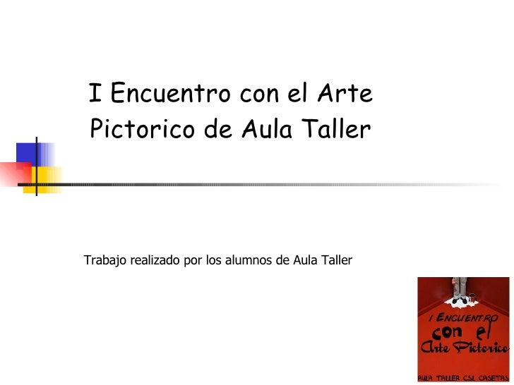 I Encuentro con el Arte Pictorico de Aula Taller Trabajo realizado por los alumnos de Aula Taller