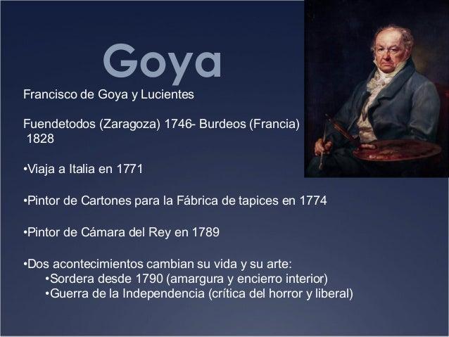 GoyaFrancisco de Goya y LucientesFuendetodos (Zaragoza) 1746- Burdeos (Francia)1828•Viaja a Italia en 1771•Pintor de Carto...