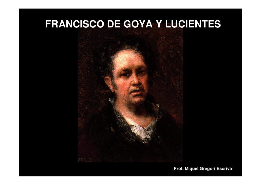 FRANCISCO DE GOYA Y LUCIENTES                          Prof. Miquel Gregori Escrivà