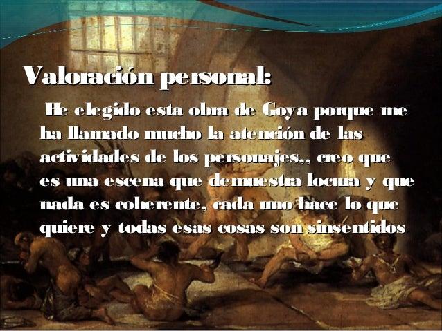 Valoración personal:Valoración personal:He elegido esta obra de Goya porque meHe elegido esta obra de Goya porque meha lla...