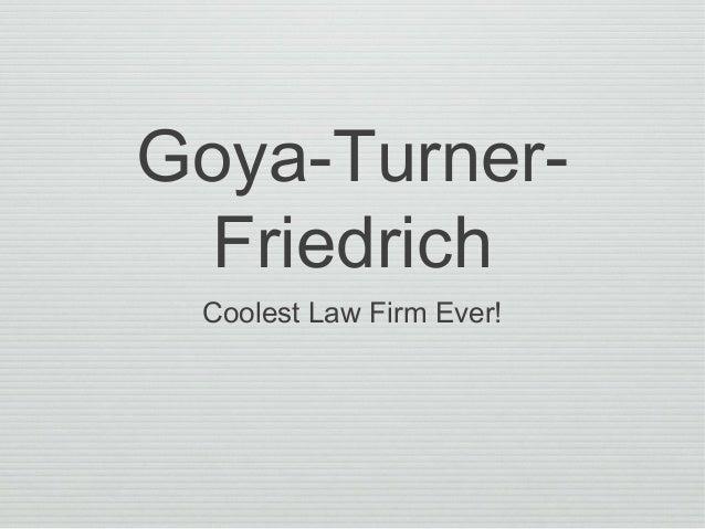 Goya-Turner-FriedrichCoolest Law Firm Ever!