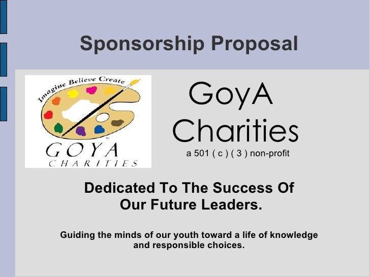 Sponsorship Proposal <ul><ul><li>GoyA </li></ul></ul><ul><ul><li>Charities </li></ul></ul><ul><ul><li>a 501 ( c ) ( 3 ) no...