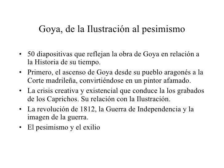 Goya, de la Ilustración al pesimismo <ul><li>50 diapositivas que reflejan la obra de Goya en relación a la Historia de su ...