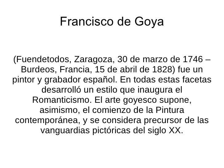 Francisco de Goya (Fuendetodos, Zaragoza, 30 de marzo de 1746 – Burdeos, Francia, 15 de abril de 1828) fue un pintor y gra...
