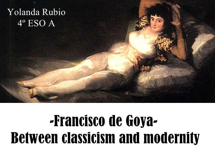 Yolanda Rubio  4º ESO A      -Francisco de Goya-Between classicism and modernity