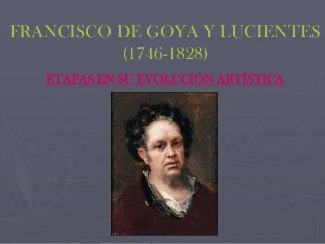 FRANCISCO DE GOYA Y LUCIENTES (1746-1828) ETAPAS EN SU EVOLUCIÓN ARTÍSTICA