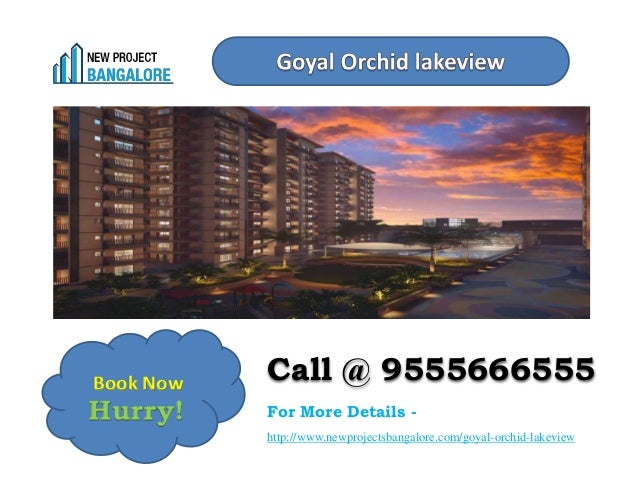 Hurry! Call @ 9555666555 For More Details - http://www.newprojectsbangalore.com/goyal-orchid-lakeview Book Now