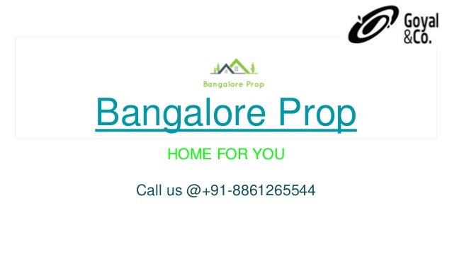 Bangalore Prop HOME FOR YOU Call us @+91-8861265544