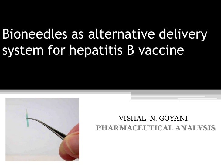 Bioneedles as alternative delivery system for hepatitis B vaccine<br />             VISHAL  N. GOYANI<br />PHARMACEUTICAL ...